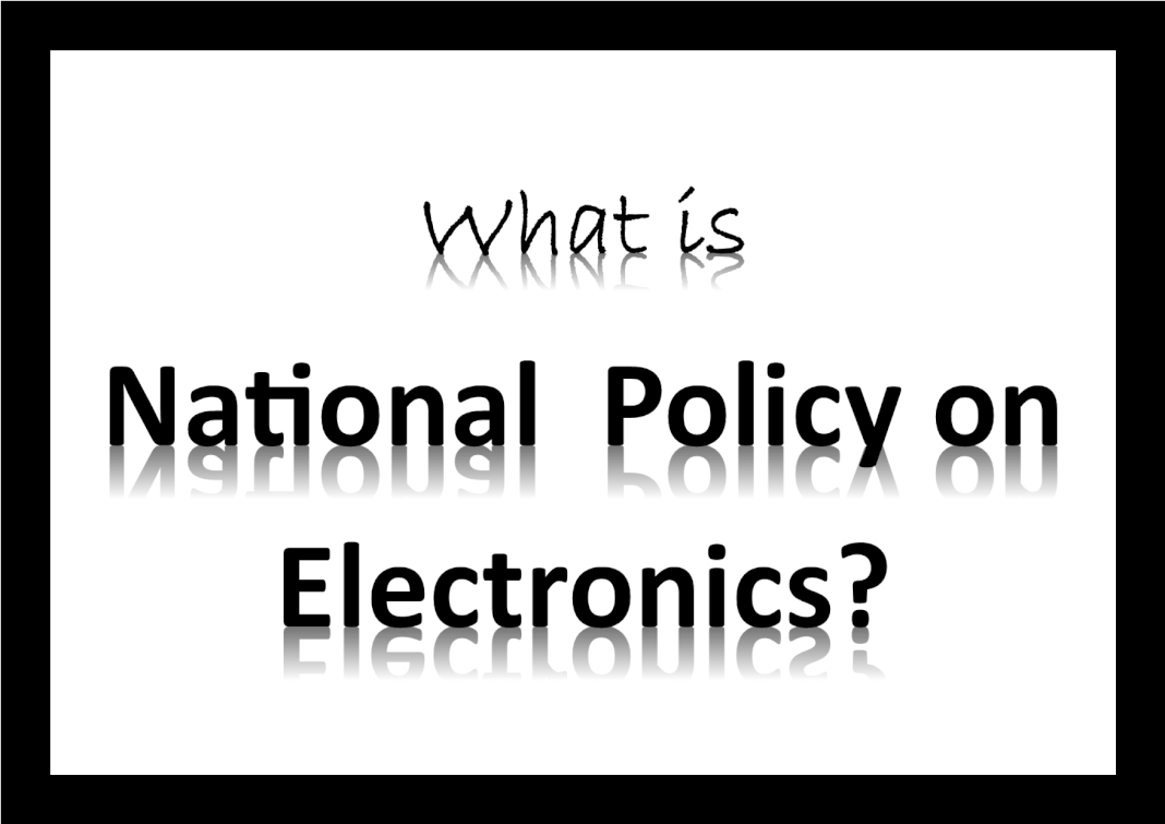 What Is National Policy On Electronics  Npe  2019
