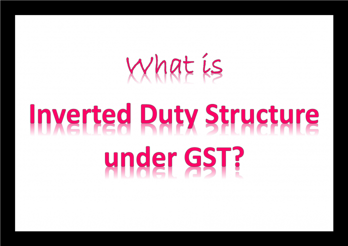 What is inverted duty structure under GST? – Indian Economy